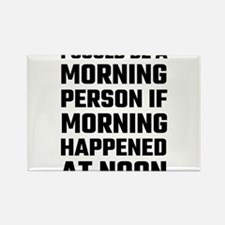 I Could Be A Morning Person Magnets