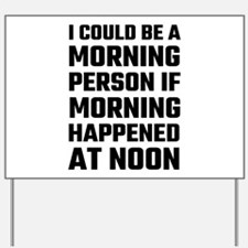 I Could Be A Morning Person Yard Sign