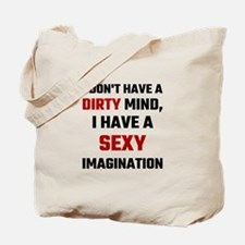 I Dont Have A Dirty Mind I Have A Sexy Im Tote Bag