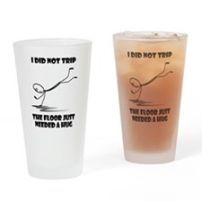 I did not trip The floor just neede Drinking Glass