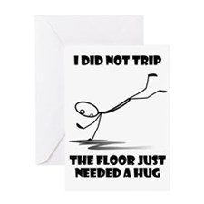 I did not trip The floor just neede Greeting Cards