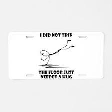 I did not trip The floor ju Aluminum License Plate