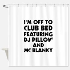 I Am Off To Club Bed Shower Curtain