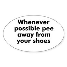Whenever possible pee away fr Oval Decal