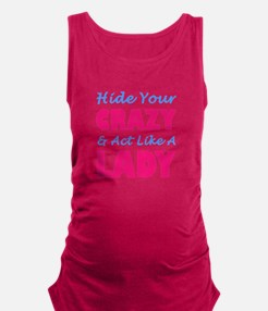 Hide Your Crazy & Act Like A La Maternity Tank Top