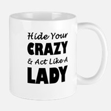 Hide Your Crazy & Act Like A Lady Mugs