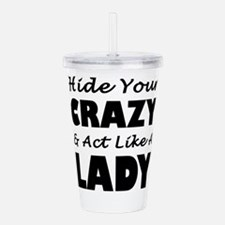 Hide Your Crazy & Act Acrylic Double-wall Tumbler