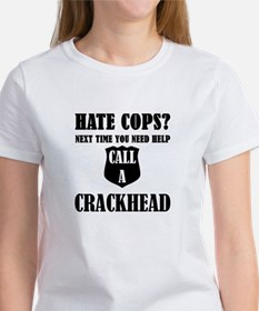Hate Cops?Next Time You Need Help Call A C T-Shirt