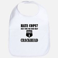 Hate Cops?Next Time You Need Help Call A Crack Bib