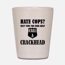 Hate Cops?Next Time You Need Help Call Shot Glass