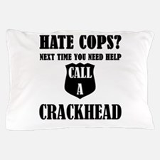Hate Cops?Next Time You Need Help Call Pillow Case