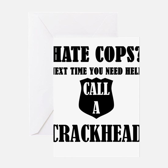 Hate Cops?Next Time You Need Help C Greeting Cards