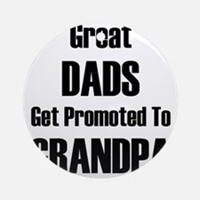 Great Dads Get Promoted To Grandpa Round Ornament