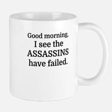 Good morning, I see the assassins have failed Mugs