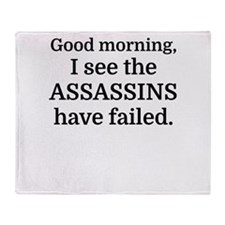 Good morning, I see the assassins ha Throw Blanket