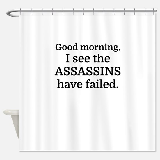 Good morning, I see the assassins h Shower Curtain
