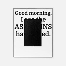 Good morning, I see the assassins ha Picture Frame