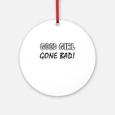 Good Girl Gone Bad Round Ornament