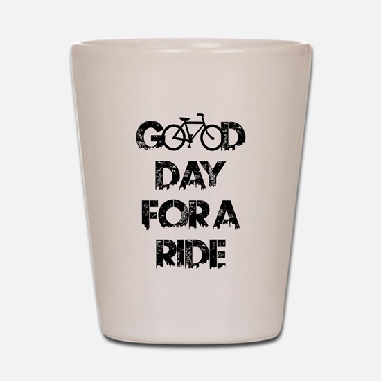 Good Day For A Ride Shot Glass