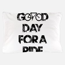 Good Day For A Ride Pillow Case