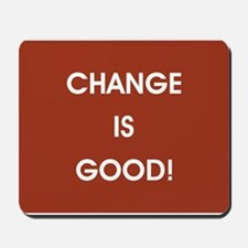 CHANGE IS GOOD Mousepad