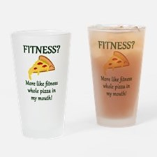 FITNESS? More like fitness whole pi Drinking Glass