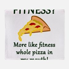 FITNESS? More like fitness whole piz Throw Blanket
