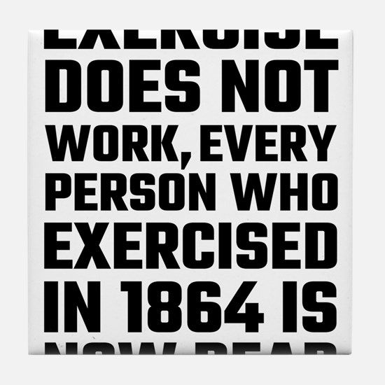 Exercise Does Not Work Tile Coaster