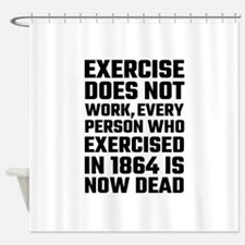 Exercise Does Not Work Shower Curtain