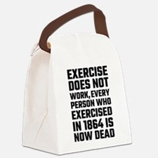 Exercise Does Not Work Canvas Lunch Bag