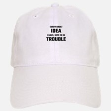 Every Great Idea I Have Gets Me In Trouble Baseball Baseball Cap