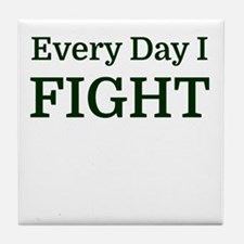 Every Day I FIGHT Tile Coaster