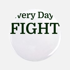 Every Day I FIGHT Button