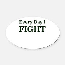 Every Day I FIGHT Oval Car Magnet