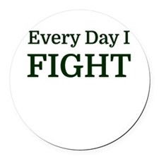 Every Day I FIGHT Round Car Magnet