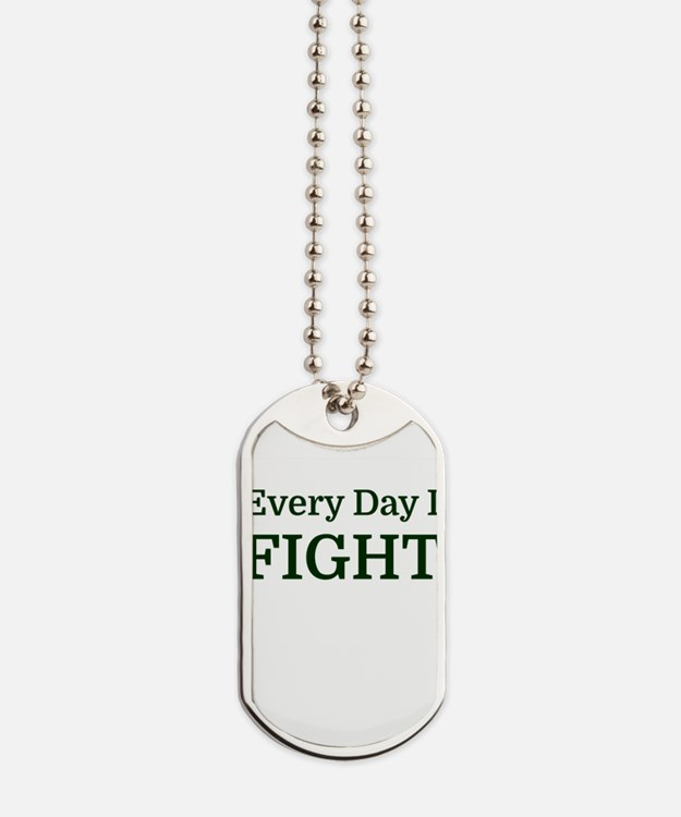 Every Day I FIGHT Dog Tags