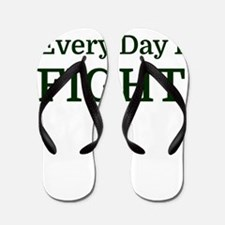 Every Day I FIGHT Flip Flops