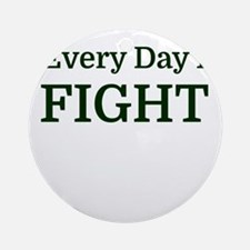 Every Day I FIGHT Round Ornament