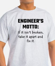 Engineer's Motto: If It Isn't Broken Take T-Shirt