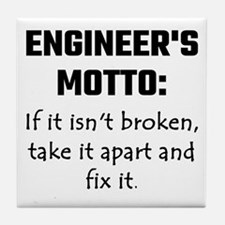 Engineer's Motto: If It Isn't Broken Tile Coaster