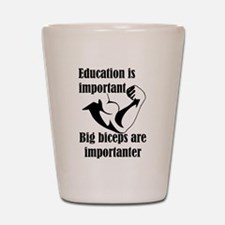 Education is Important Big Biceps Are I Shot Glass