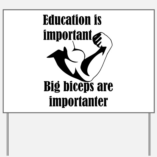 Education is Important Big Biceps Are Im Yard Sign