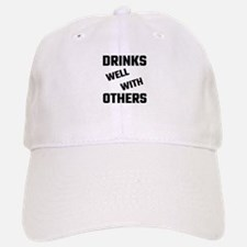 Drinks Well With Others Baseball Baseball Cap