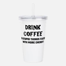 Drink Coffee Do Stupid Acrylic Double-wall Tumbler