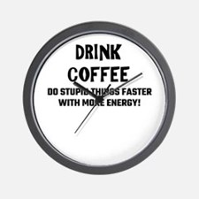 Drink Coffee Do Stupid Things Faster Wi Wall Clock
