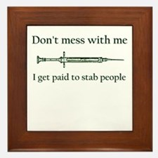 Don't mess with me I get paid to stab Framed Tile