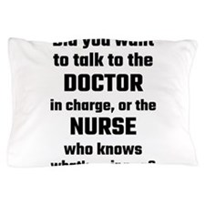Did You Want To Talk To The Doctor Or Pillow Case