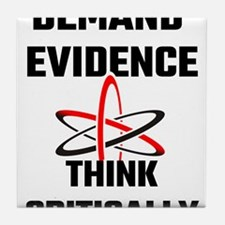 Demand Evidence Think Critically Tile Coaster