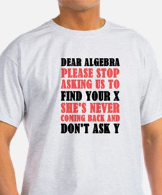 Dear Algebra Please Stop Asking Us To Find T-Shirt