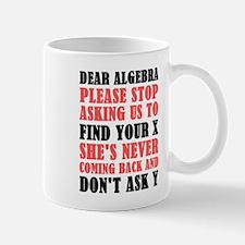 Dear Algebra Please Stop Asking Us To Find Yo Mugs